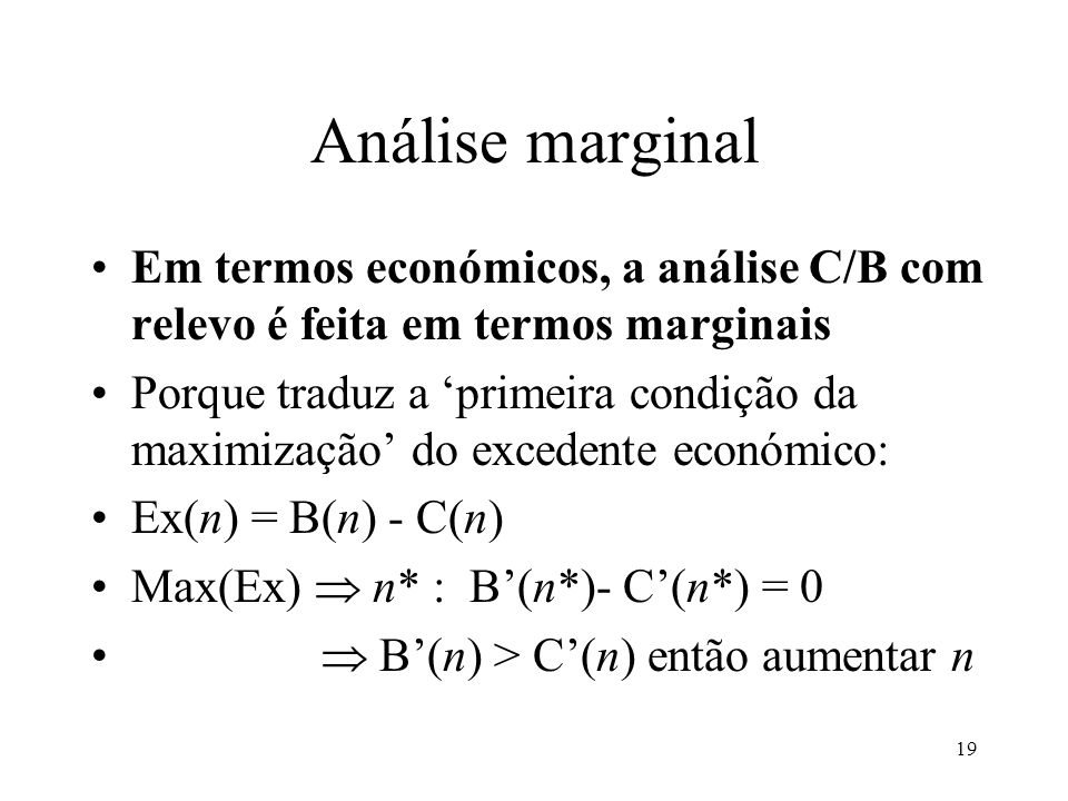 Análise marginal Em termos económicos, a análise C/B com relevo é feita em termos marginais.