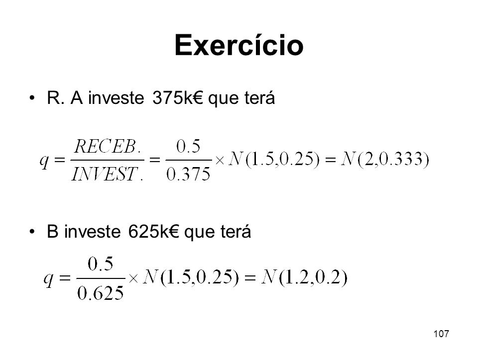 Exercício R. A investe 375k€ que terá B investe 625k€ que terá