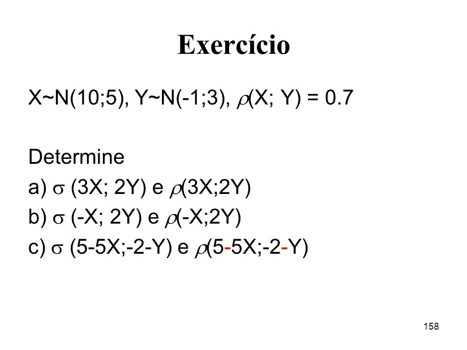 Exercício X~N(10;5), Y~N(-1;3), (X; Y) = 0.7 Determine