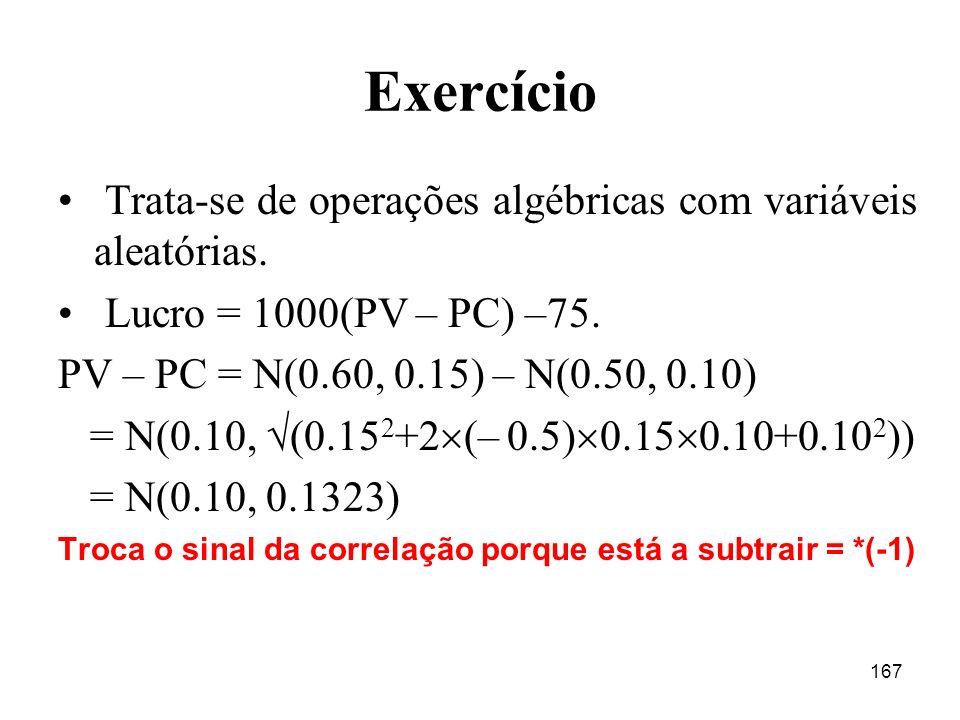 Exercício Trata-se de operações algébricas com variáveis aleatórias.