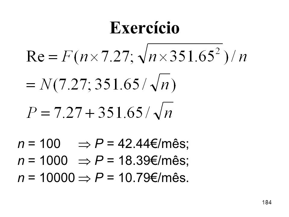 Exercício n = 100  P = 42.44€/mês; n = 1000  P = 18.39€/mês;