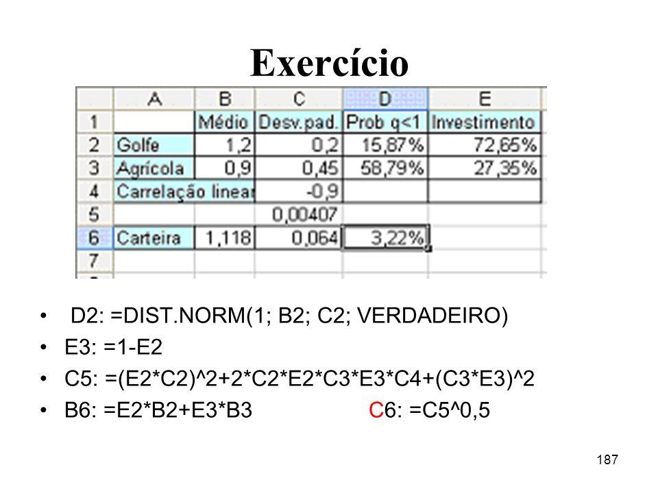 Exercício D2: =DIST.NORM(1; B2; C2; VERDADEIRO) E3: =1-E2