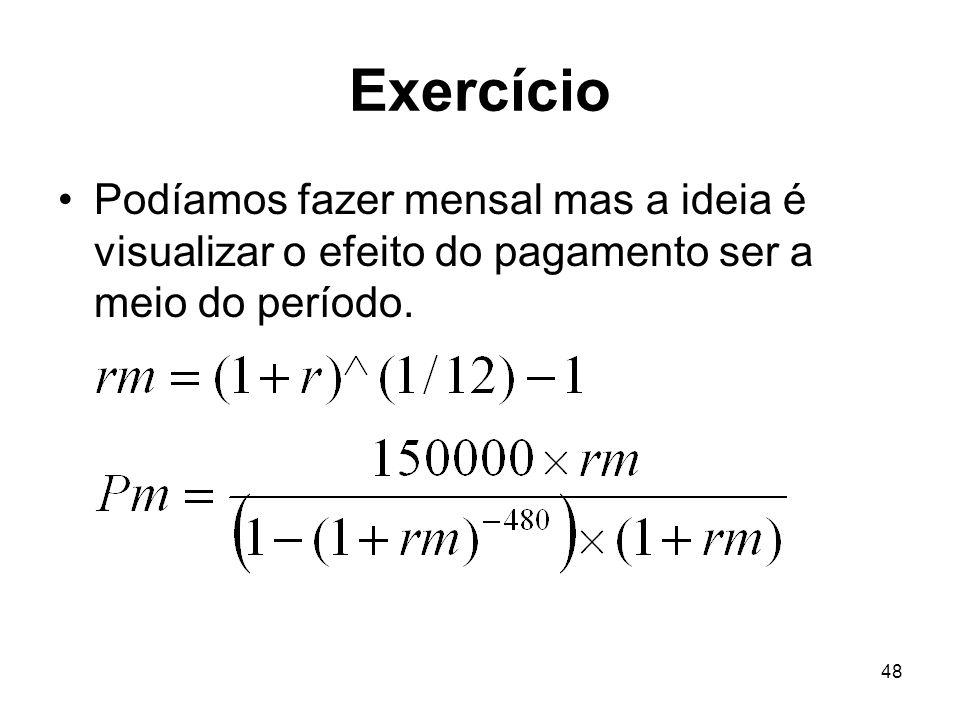 Exercício Podíamos fazer mensal mas a ideia é visualizar o efeito do pagamento ser a meio do período.