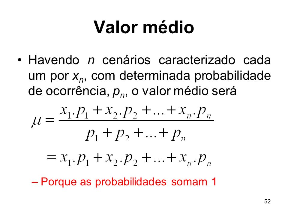Valor médio Havendo n cenários caracterizado cada um por xn, com determinada probabilidade de ocorrência, pn, o valor médio será.