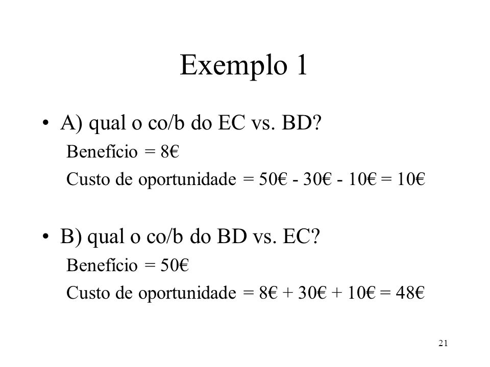 Exemplo 1 A) qual o co/b do EC vs. BD B) qual o co/b do BD vs. EC