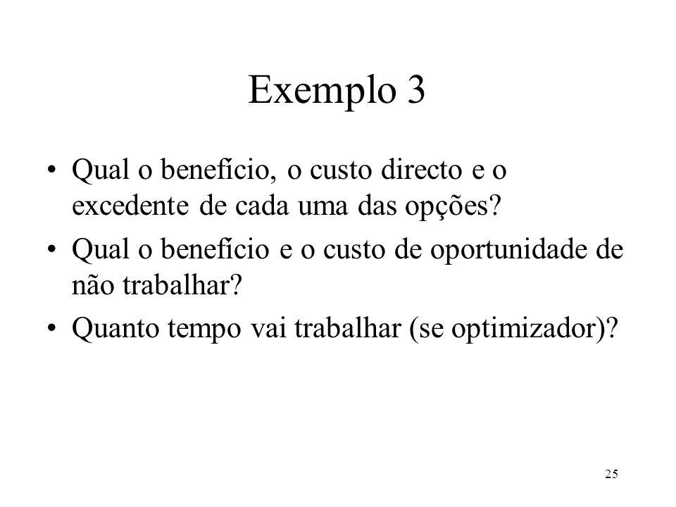 Exemplo 3 Qual o benefício, o custo directo e o excedente de cada uma das opções Qual o benefício e o custo de oportunidade de não trabalhar