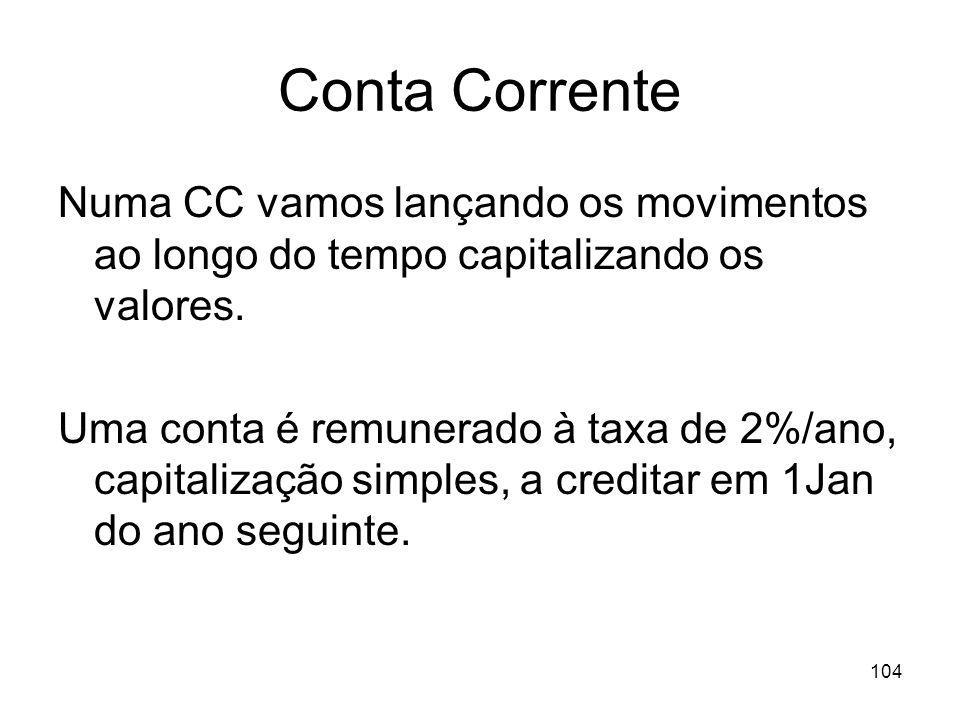 Conta Corrente Numa CC vamos lançando os movimentos ao longo do tempo capitalizando os valores.