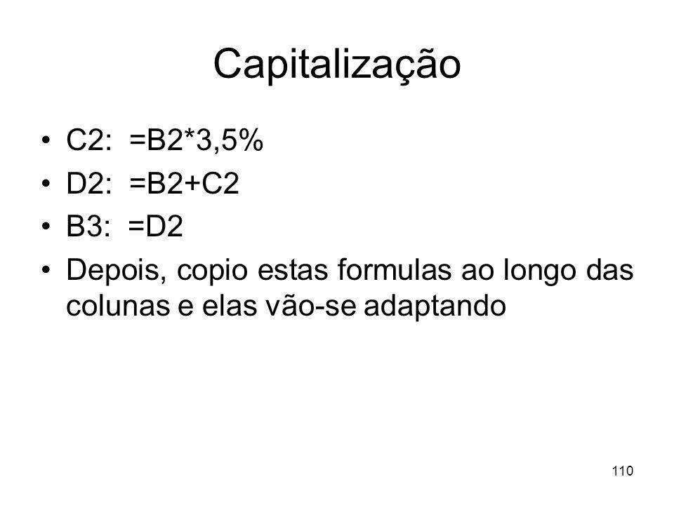 Capitalização C2: =B2*3,5% D2: =B2+C2 B3: =D2