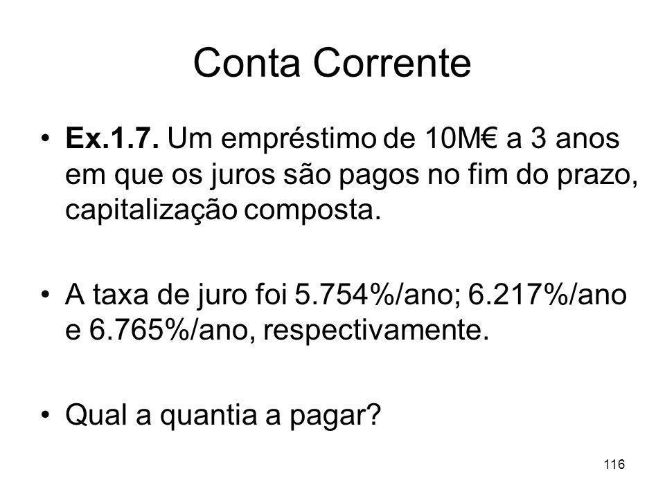 Conta Corrente Ex.1.7. Um empréstimo de 10M€ a 3 anos em que os juros são pagos no fim do prazo, capitalização composta.