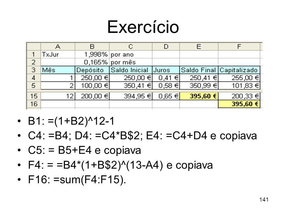 Exercício B1: =(1+B2)^12-1 C4: =B4; D4: =C4*B$2; E4: =C4+D4 e copiava