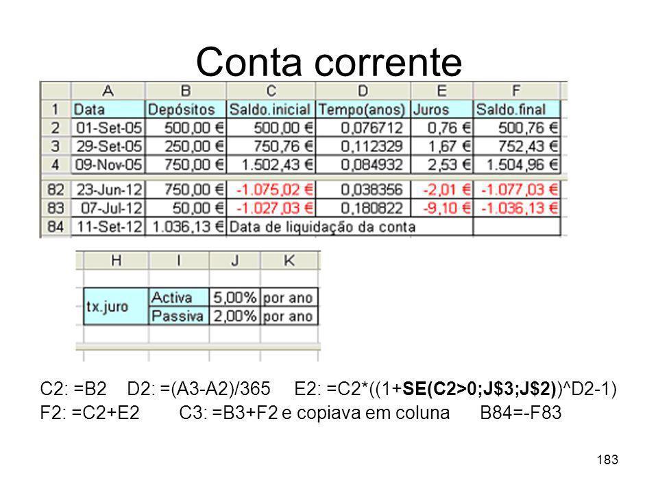 Conta corrente C2: =B2 D2: =(A3-A2)/365 E2: =C2*((1+SE(C2>0;J$3;J$2))^D2-1) F2: =C2+E2 C3: =B3+F2 e copiava em coluna B84=-F83.