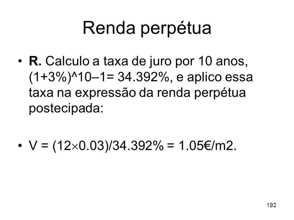 Renda perpétua R. Calculo a taxa de juro por 10 anos, (1+3%)^10–1= 34.392%, e aplico essa taxa na expressão da renda perpétua postecipada: