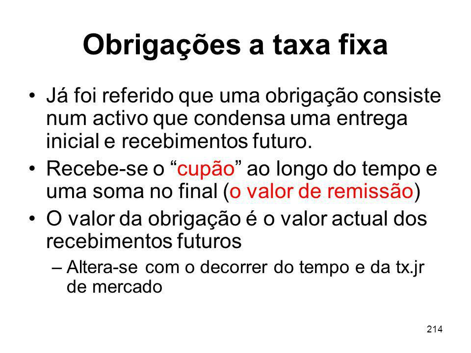 Obrigações a taxa fixa Já foi referido que uma obrigação consiste num activo que condensa uma entrega inicial e recebimentos futuro.