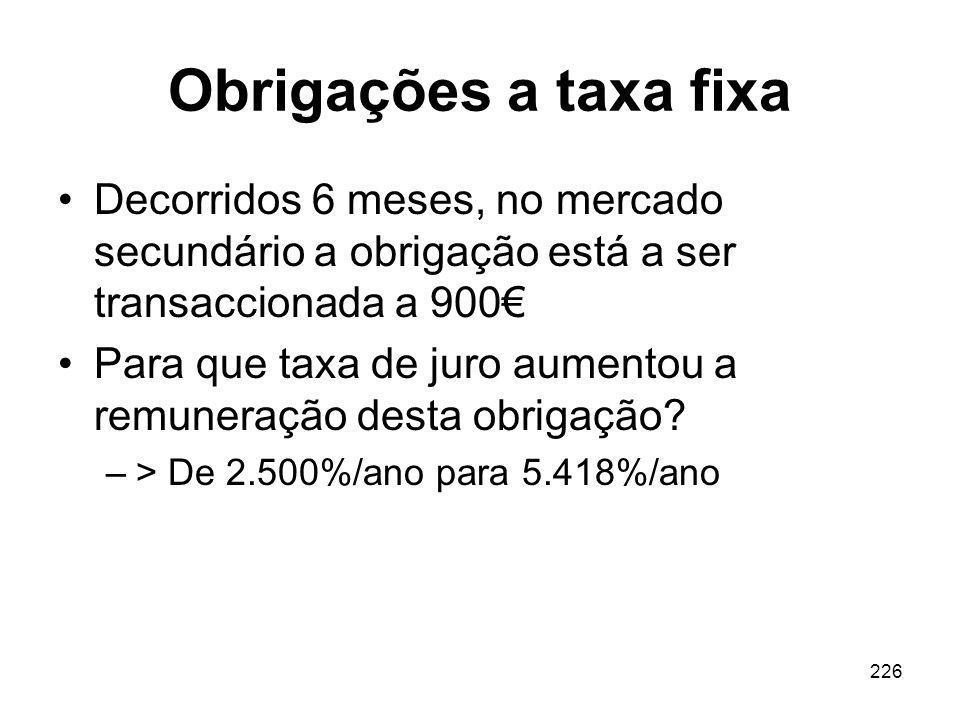 Obrigações a taxa fixa Decorridos 6 meses, no mercado secundário a obrigação está a ser transaccionada a 900€
