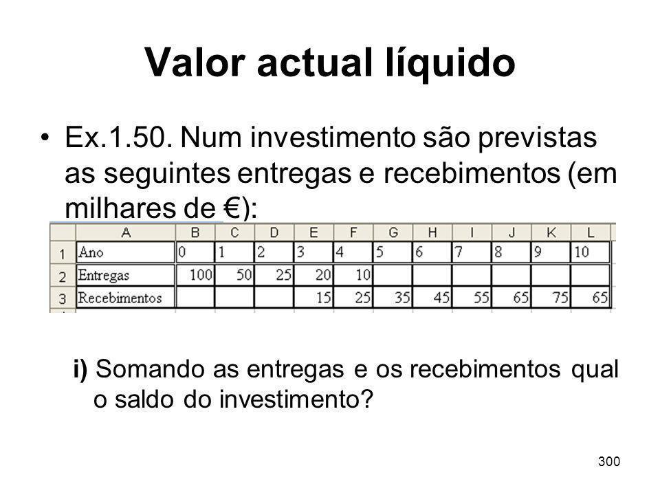 Valor actual líquido Ex.1.50. Num investimento são previstas as seguintes entregas e recebimentos (em milhares de €):