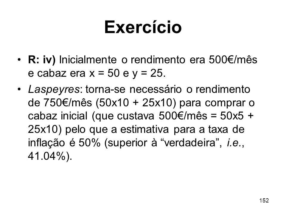 Exercício R: iv) Inicialmente o rendimento era 500€/mês e cabaz era x = 50 e y = 25.
