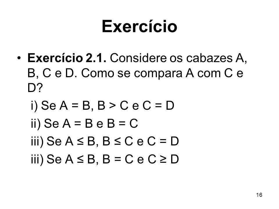 Exercício Exercício 2.1. Considere os cabazes A, B, C e D. Como se compara A com C e D i) Se A = B, B > C e C = D.
