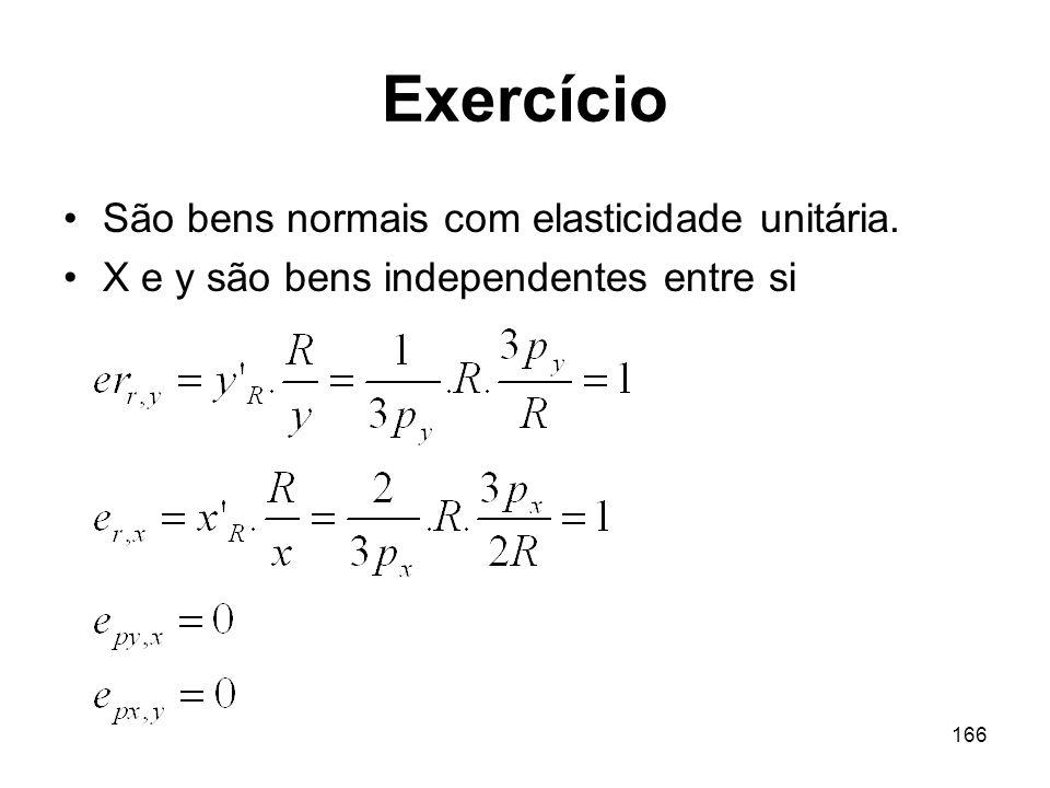 Exercício São bens normais com elasticidade unitária.