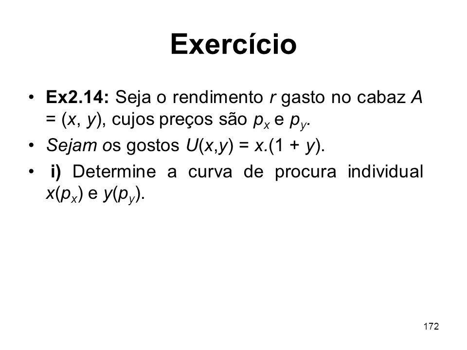 ExercícioEx2.14: Seja o rendimento r gasto no cabaz A = (x, y), cujos preços são px e py. Sejam os gostos U(x,y) = x.(1 + y).
