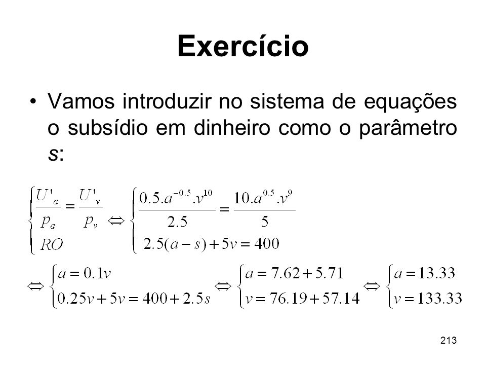 Exercício Vamos introduzir no sistema de equações o subsídio em dinheiro como o parâmetro s: