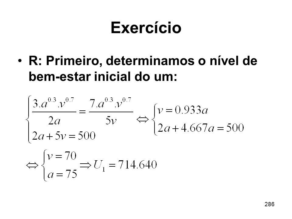 Exercício R: Primeiro, determinamos o nível de bem-estar inicial do um: