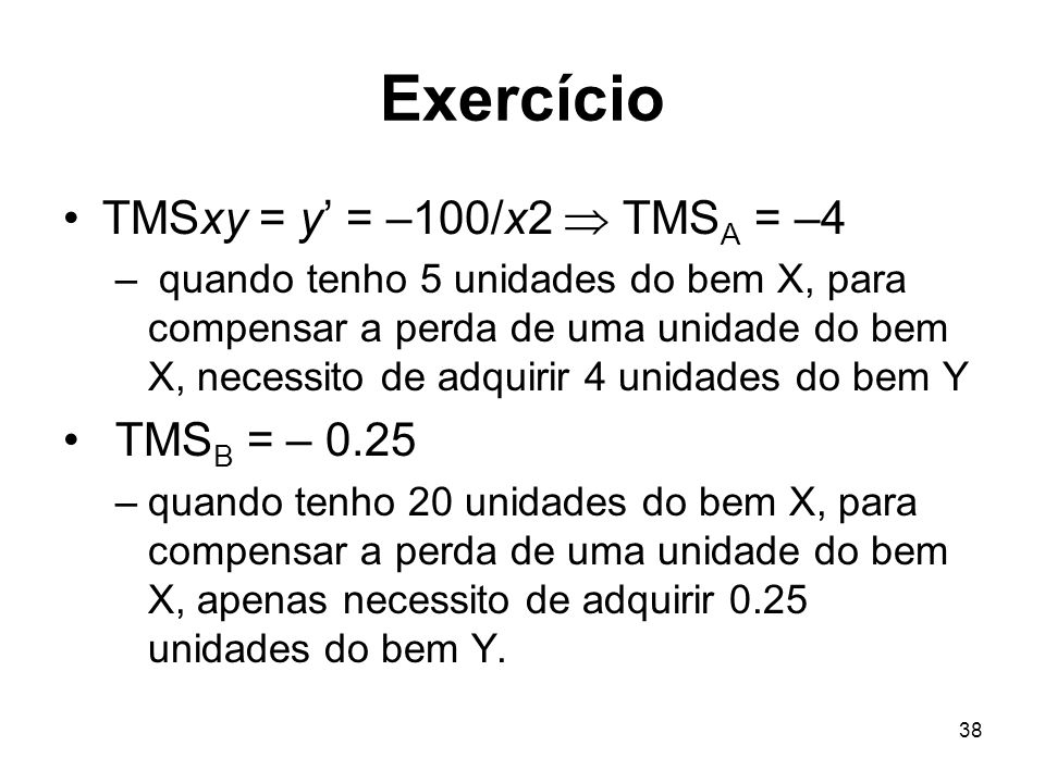 Exercício TMSxy = y' = –100/x2  TMSA = –4 TMSB = – 0.25