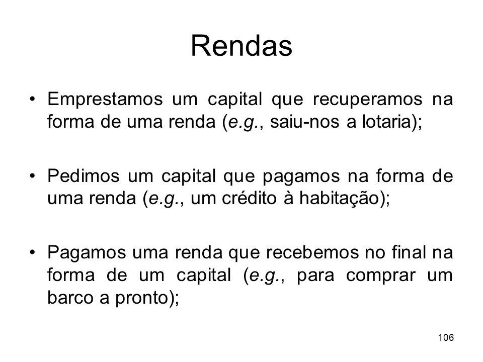 Rendas Emprestamos um capital que recuperamos na forma de uma renda (e.g., saiu-nos a lotaria);
