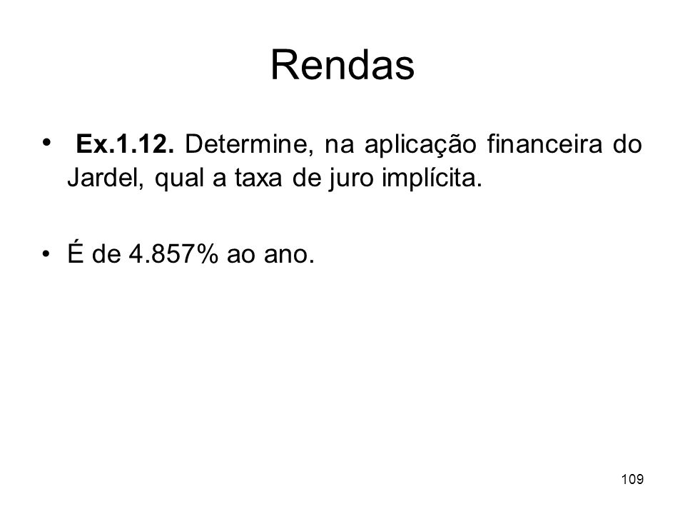 RendasEx.1.12.Determine, na aplicação financeira do Jardel, qual a taxa de juro implícita.