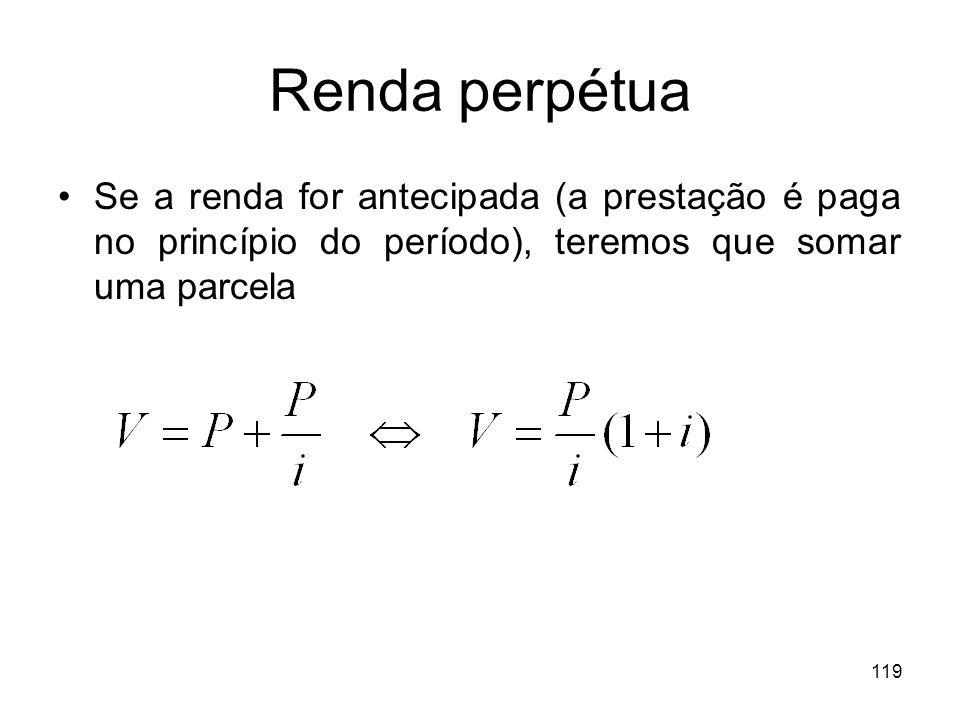 Renda perpétua Se a renda for antecipada (a prestação é paga no princípio do período), teremos que somar uma parcela.