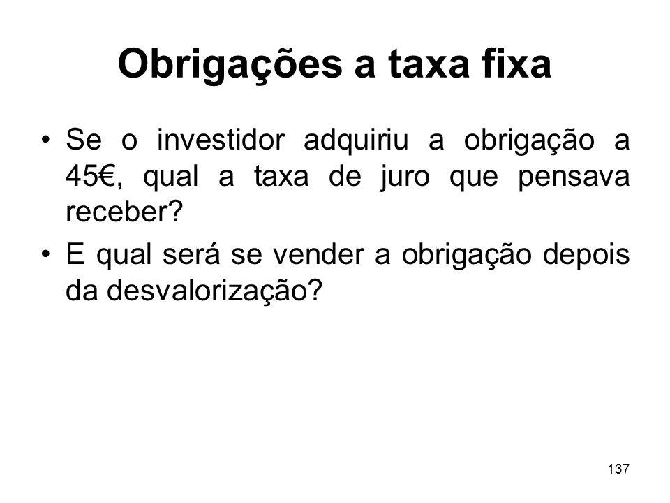 Obrigações a taxa fixa Se o investidor adquiriu a obrigação a 45€, qual a taxa de juro que pensava receber
