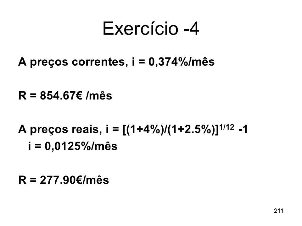 Exercício -4 A preços correntes, i = 0,374%/mês R = 854.67€ /mês