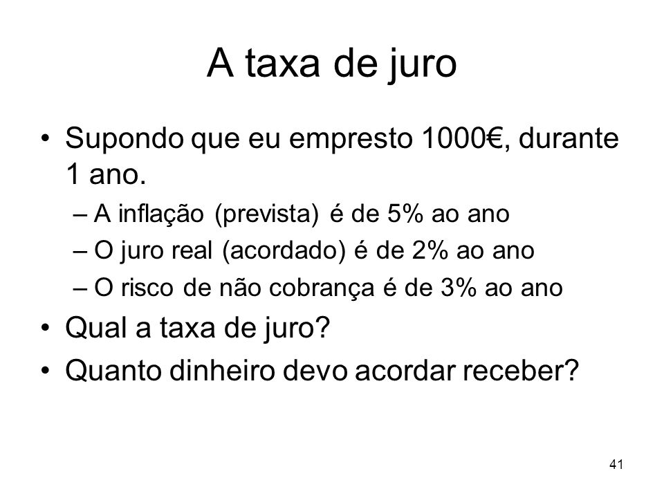 A taxa de juro Supondo que eu empresto 1000€, durante 1 ano.
