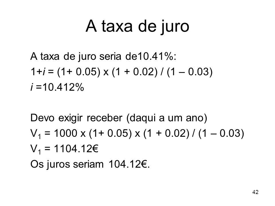 A taxa de juro A taxa de juro seria de10.41%: