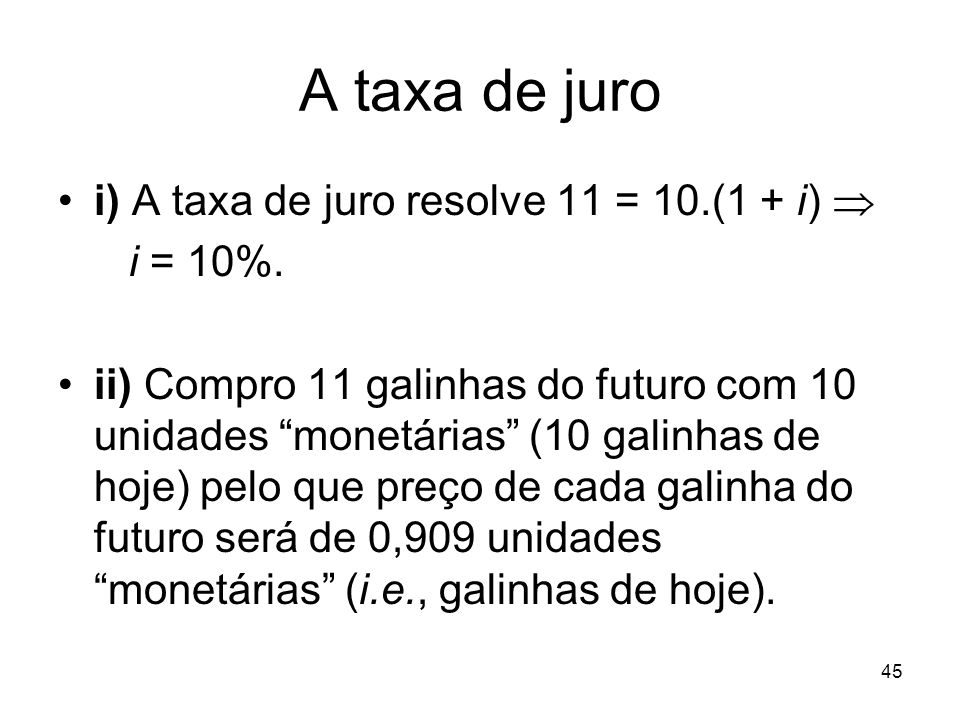A taxa de juro i) A taxa de juro resolve 11 = 10.(1 + i)  i = 10%.