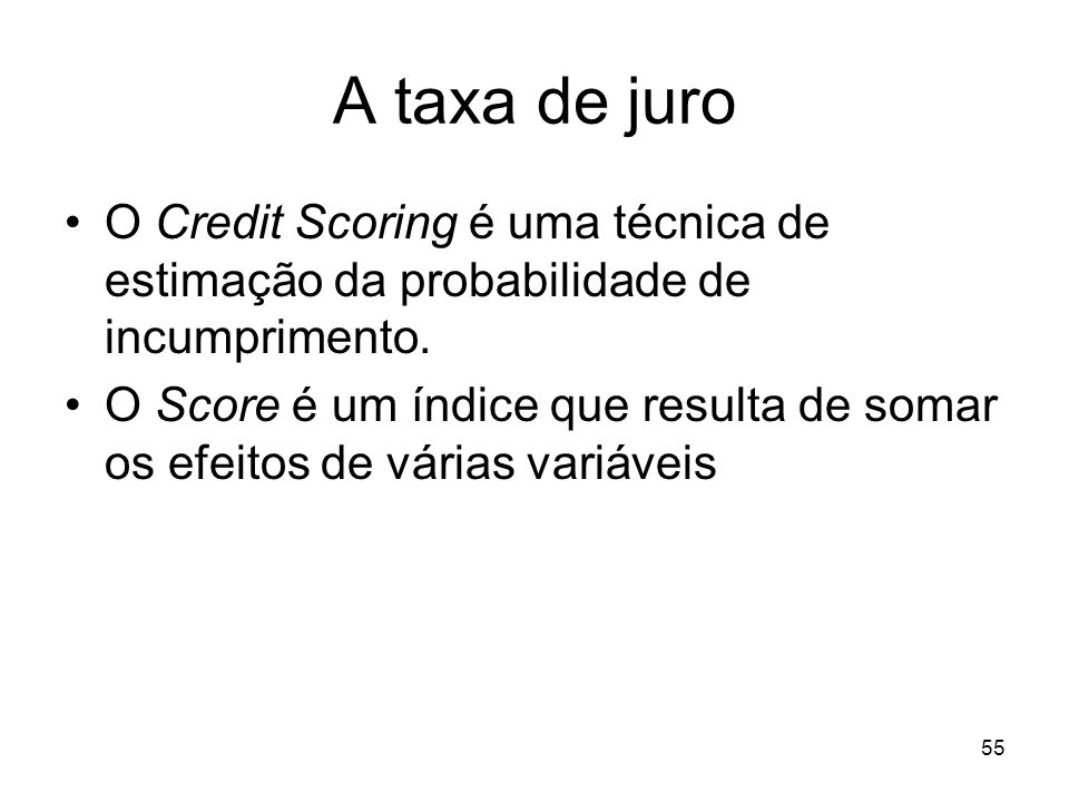 A taxa de juroO Credit Scoring é uma técnica de estimação da probabilidade de incumprimento.