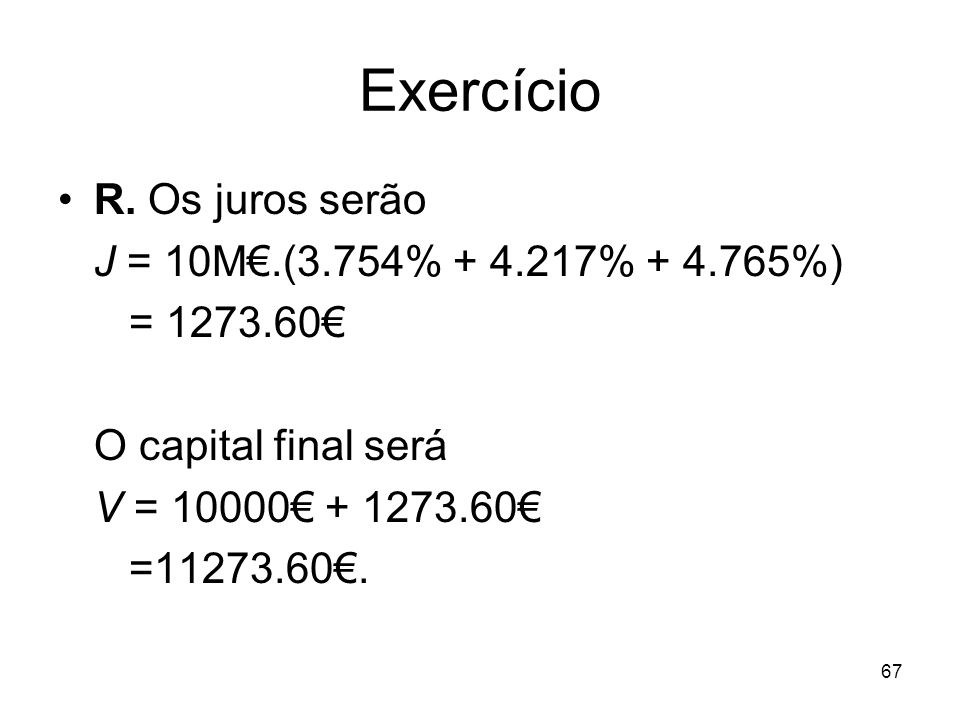 Exercício R. Os juros serão J = 10M€.(3.754% + 4.217% + 4.765%)