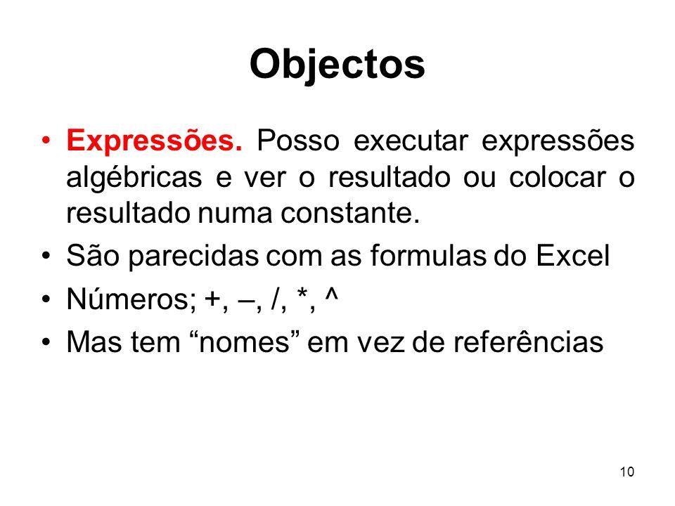 Objectos Expressões. Posso executar expressões algébricas e ver o resultado ou colocar o resultado numa constante.