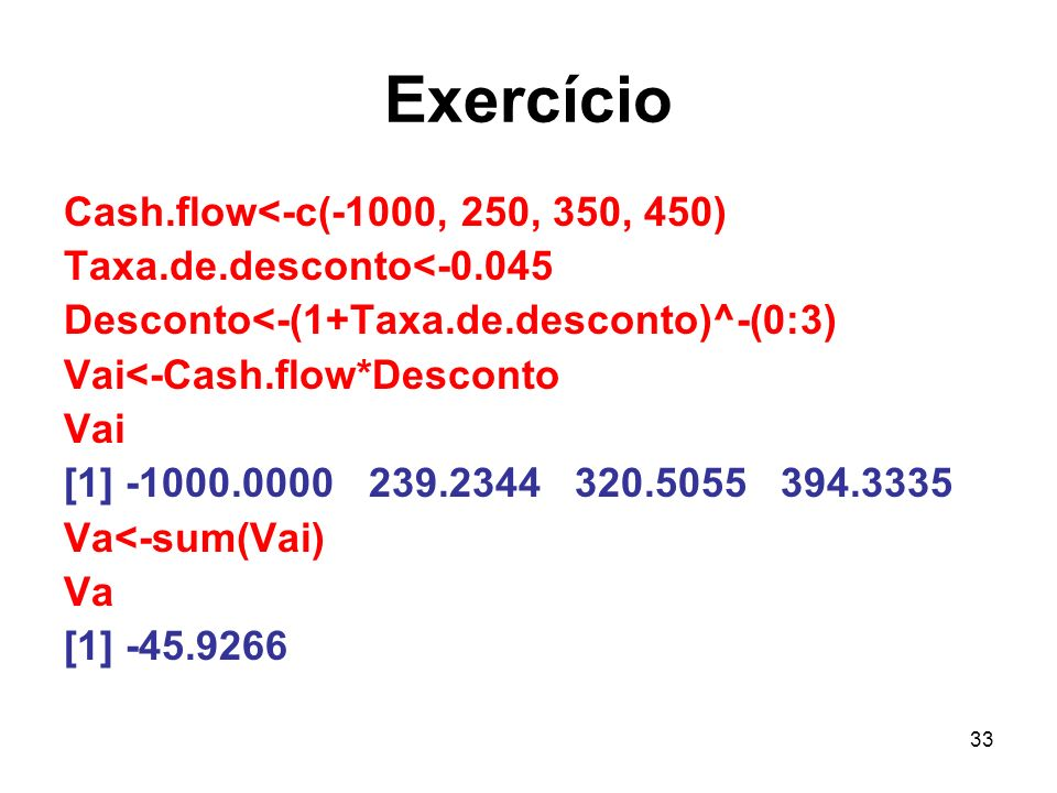Exercício Cash.flow<-c(-1000, 250, 350, 450)