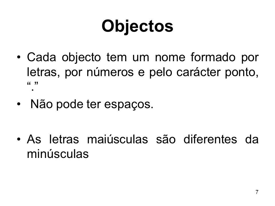 Objectos Cada objecto tem um nome formado por letras, por números e pelo carácter ponto, . Não pode ter espaços.