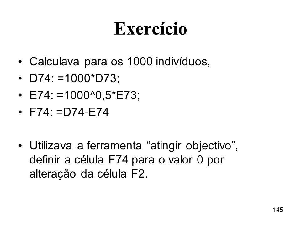 Exercício Calculava para os 1000 indivíduos, D74: =1000*D73;