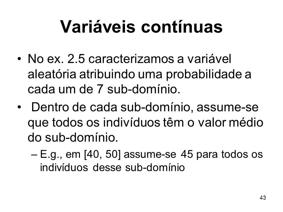 Variáveis contínuas No ex. 2.5 caracterizamos a variável aleatória atribuindo uma probabilidade a cada um de 7 sub-domínio.