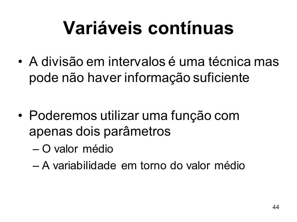 Variáveis contínuas A divisão em intervalos é uma técnica mas pode não haver informação suficiente.