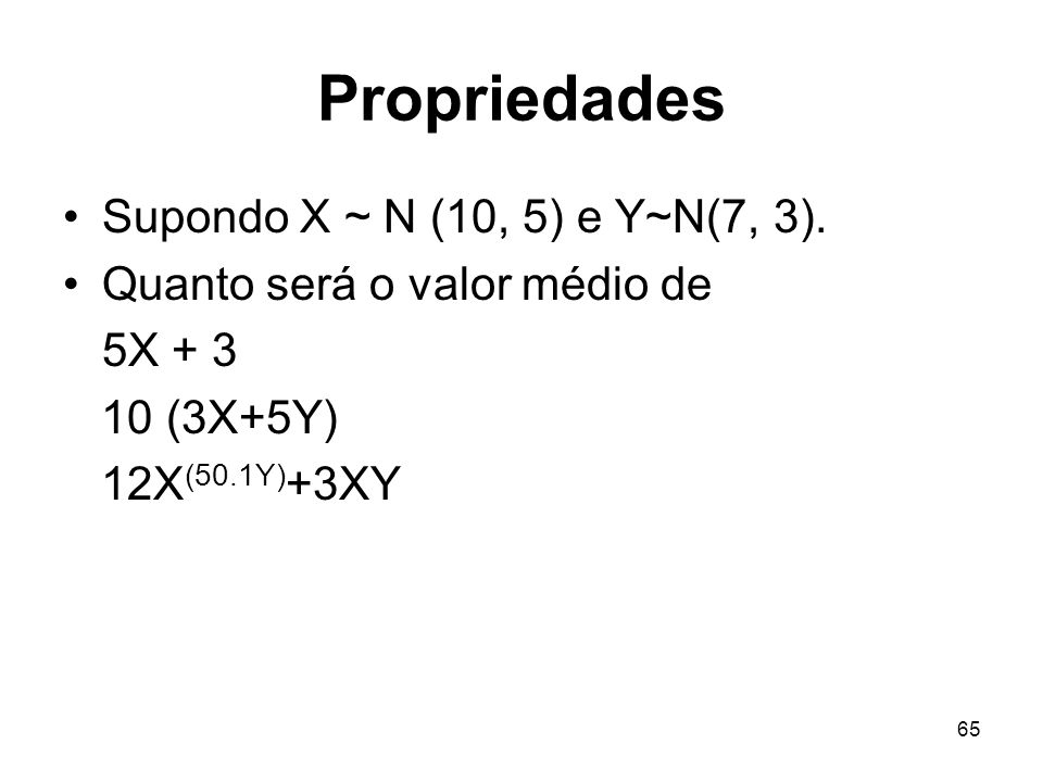 Propriedades Supondo X ~ N (10, 5) e Y~N(7, 3).