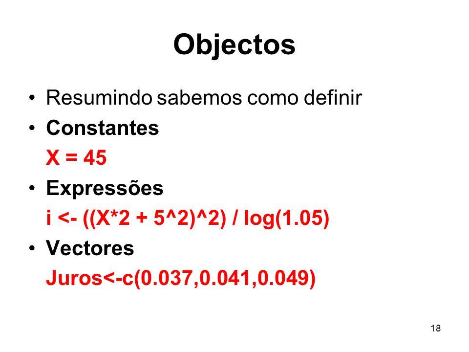 Objectos Resumindo sabemos como definir Constantes X = 45 Expressões