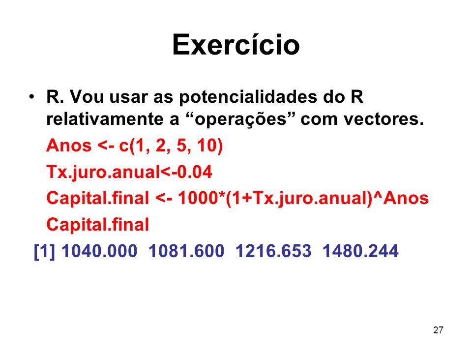 Exercício R. Vou usar as potencialidades do R relativamente a operações com vectores. Anos <- c(1, 2, 5, 10)