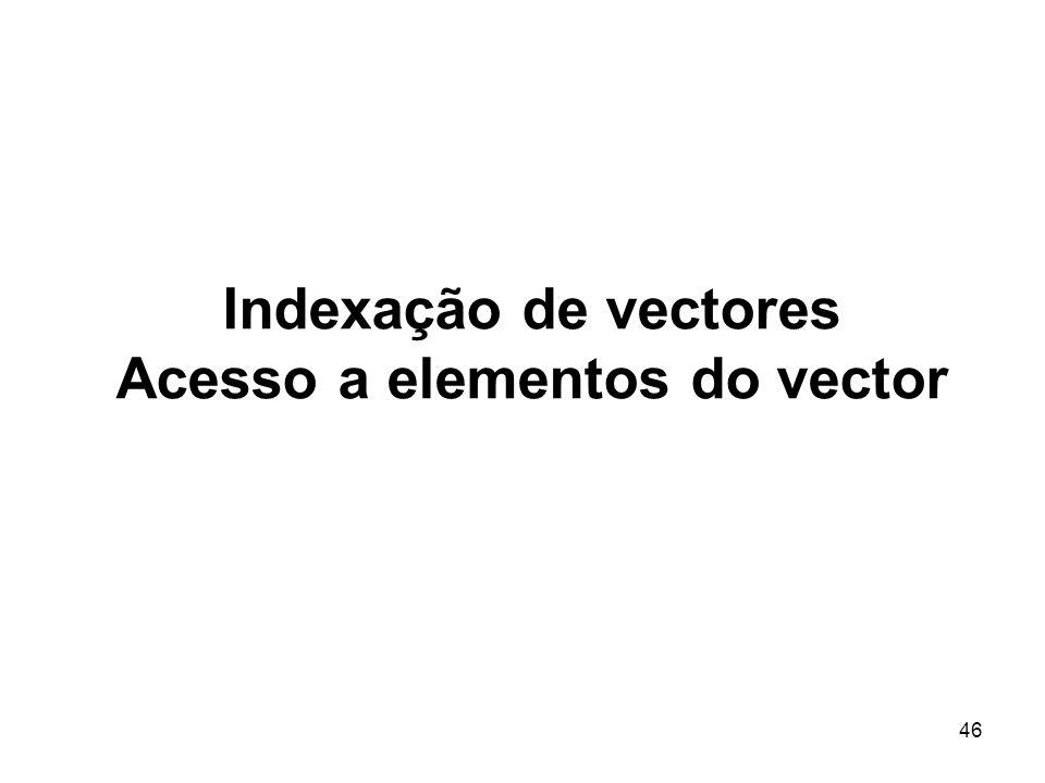 Indexação de vectores Acesso a elementos do vector