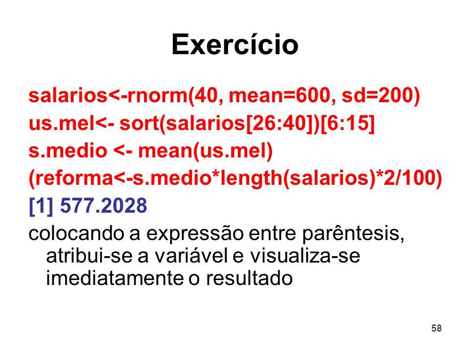 Exercício salarios<-rnorm(40, mean=600, sd=200)