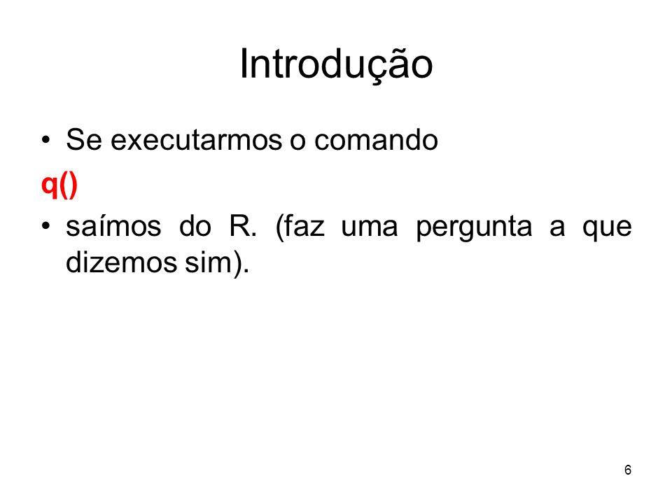 Introdução Se executarmos o comando q()