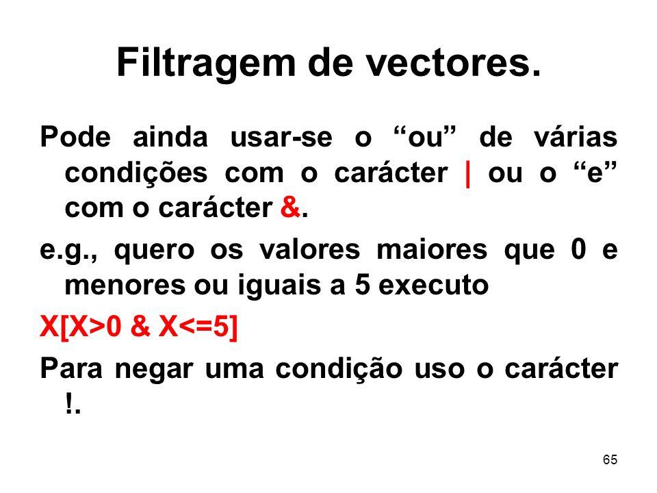 Filtragem de vectores. Pode ainda usar-se o ou de várias condições com o carácter | ou o e com o carácter &.