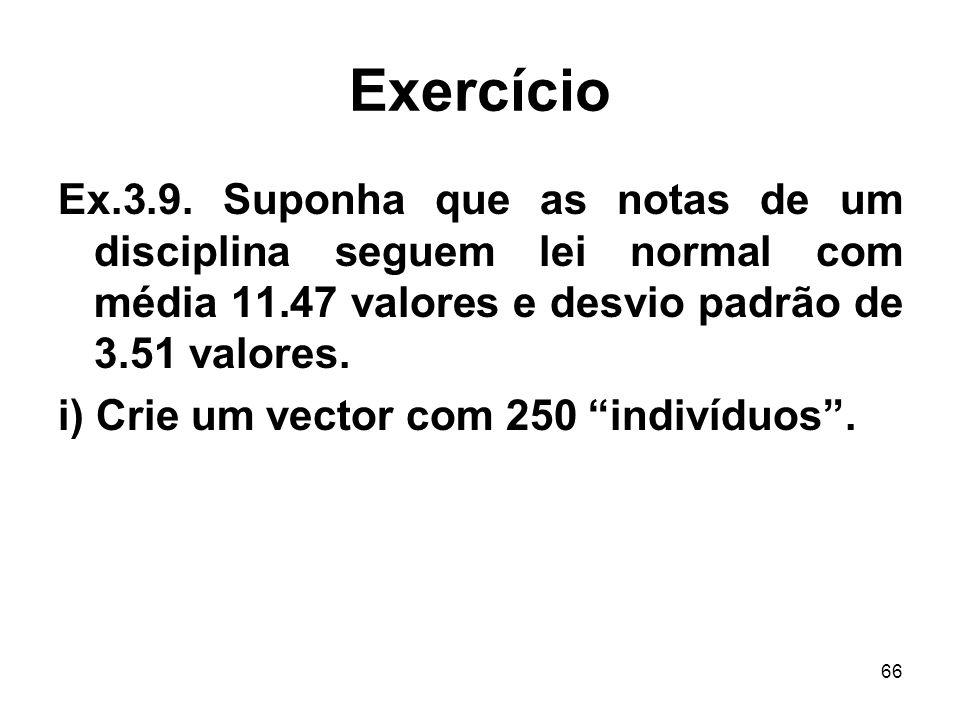 Exercício Ex.3.9. Suponha que as notas de um disciplina seguem lei normal com média 11.47 valores e desvio padrão de 3.51 valores.